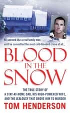 Blood in the Snow ebook by Tom Henderson