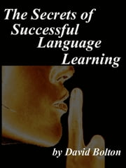 The Secrets of Successful Language Learning eBook by David Bolton