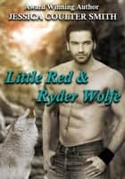 Little Red & Ryder Wolfe - Iron Hills Pack, #3 ebook by Jessica Coulter Smith
