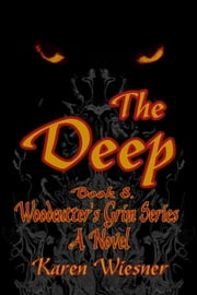 Woodcutter's Grim Series, Book 8: The Deep ebook by Karen Wiesner