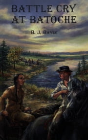 Battle Cry at Batoche ebook by B.J. Bayle