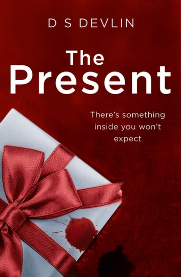 The Present: The must-read Christmas Crime for 2017 (The Present, Book 1) ebook by D S Devlin
