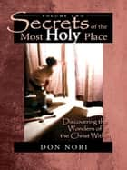 Secrets of the Most Holy Place, Vol. 2: Discovering the Wonders of the Christ Within ebook by Don Nori Sr.