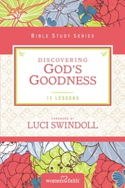 Discovering God's Goodness ebook by Women of Faith,Margaret Feinberg,Swindoll
