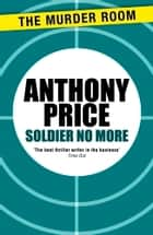 Soldier No More ebook by Anthony Price