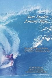 Soul Surfer Johnny Rips - Surfing the Edge of Reality ... In Puerto's Grinding Barrels ebook by Bill Missett