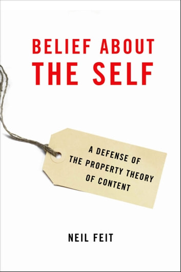 Belief about the Self - A Defense of the Property Theory of Content ebook by Neil Feit