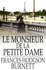 Le Monsieur de la Petite Dame ebook by Frances Hodgson Burnett