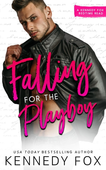 Falling for the Playboy - Bedtime Reads Series, #2 ebook by Kennedy Fox
