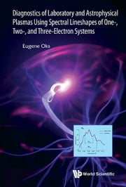 Diagnostics of Laboratory and Astrophysical Plasmas Using Spectral Lineshapes of One-, Two-, and Three-Electron Systems ebook by Eugene Oks