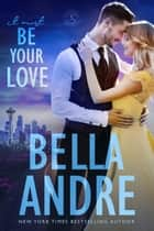It Must Be Your Love (Seattle Sullivans) ebook by