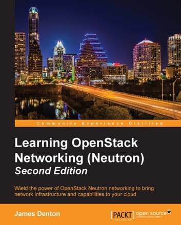 Learning OpenStack Networking (Neutron) - Second Edition ebook by James Denton
