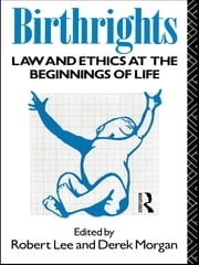 Birthrights - Law and Ethics at the Beginnings of Life ebook by Robert Lee,Derek Morgan