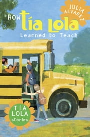 How Tia Lola Learned to Teach ebook by Julia Alvarez