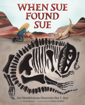 When Sue Found Sue - Sue Hendrickson Discovers Her T. Rex ebook by Toni Buzzeo