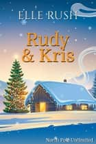 Rudy and Kris - North Pole Unlimited 4 ebook by Elle Rush