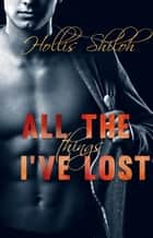 All the Things I've Lost ebook by Hollis Shiloh