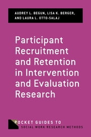 Participant Recruitment and Retention in Intervention and Evaluation Research ebook by Audrey L. Begun, PhD, Lisa K. Berger,...