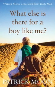 What Else is there for a Boy Like Me? ebook by Patrick Moon
