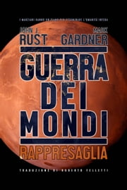 GUERRA DEI MONDI: RAPPRESAGLIA ebook by John J. Rust, Mark Gardner