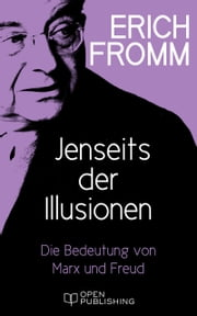 Jenseits der Illusionen. Die Bedeutung von Marx und Freud - Beyond the Chains of Illusion. My Encounter with Marx and Freud ebook by Erich Fromm, Rainer Funk