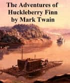 Adventures of Huckleberry Finn, Illustrated ebook by Mark Twain