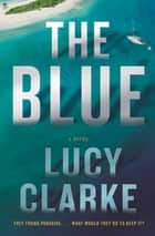 The Blue - A Novel ebook by Lucy Clarke