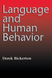 Language and Human Behavior ebook by Bickerton, Derek