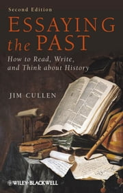Essaying the Past - How to Read, Write and Think about History ebook by Jim Cullen