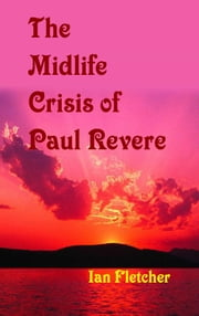 The Midlife Crisis of Paul Revere ebook by Fletcher, Ian