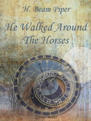 He Walked Around Horses ebook by H Beam Piper