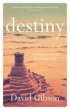 Destiny - Learning To Live By Preparing To Die ebook by David Gibson