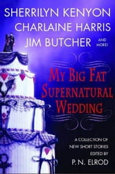 My Big Fat Supernatural Wedding ebook by P. N. Elrod,Sherrilyn Kenyon,Charlaine Harris,L. A. Banks,Jim Butcher,Rachel Caine,Esther M. Friesner,Lori Handeland,Susan Krinard