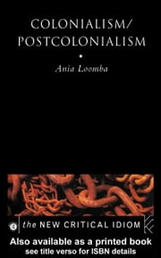 Colonialism/Postcolonialism ebook by Loomba, Ania