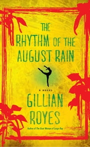The Rhythm of the August Rain - A Novel ebook by Gillian Royes
