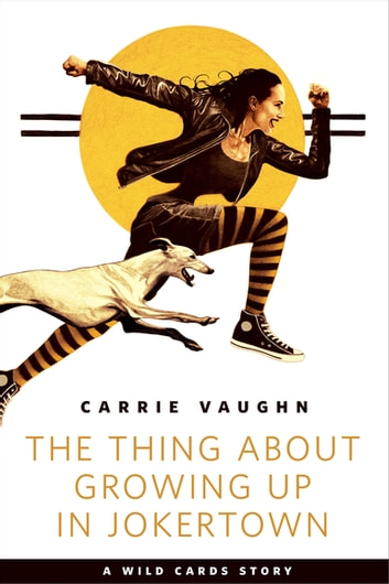 The Thing about Growing Up in Jokertown - A Tor.com Original ebook by Carrie Vaughn