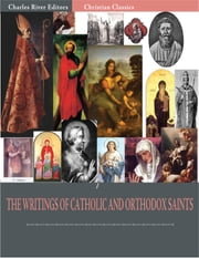 The Writings of Catholic and Orthodox Saints: Classic Works of St. Augustine, St. Ignatius, St. Anselm, St. John Damascene, and Others (Illustrated Edition) ebook by Various