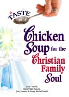 A Taste of Chicken Soup for the Christian Family Soul ebook by Jack Canfield,Mark Victor Hansen
