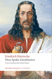 Thus Spoke Zarathustra: A Book for Everyone and Nobody ebook by Friedrich Nietzsche,Graham Parkes