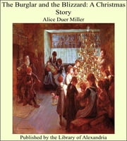 The Burglar and the Blizzard: A Christmas Story ebook by Alice Duer Miller