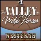Valley of Wild Horses, The audiobook by Zane Grey