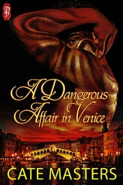 A Dangerous Affair in Venice ebook by Cate Masters