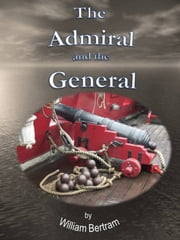 The Admiral and the General. ebook by William Bertram