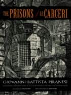 The Prisons / Le Carceri ebook by Giovanni Battista Piranesi, John Howe, Philip Hofer