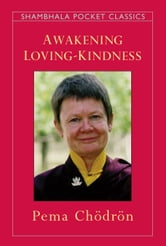 Awakening Loving-Kindness ebook by Pema Chodron