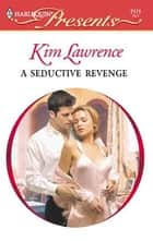 A Seductive Revenge ebook by Kim Lawrence