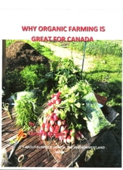 Why Organic Farming is Great for Canada ebook by Leroy A. Brown
