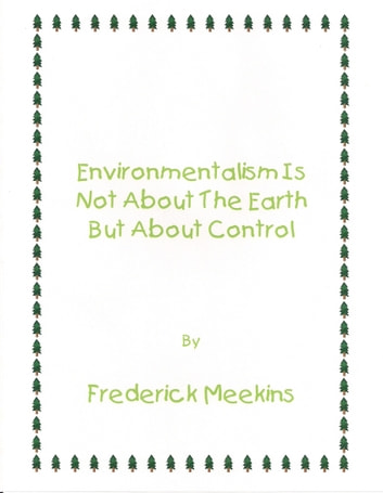 Environmentalism Not About the Earth But About Control ebook by Frederick Meekins
