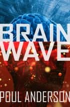 Brain Wave ebook by Poul Anderson
