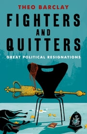 Fighters and Quitters - Great Parliamentary Resignations ebook by Theo Barclay